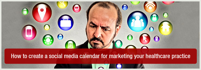 How to create a social media calendar for marketing your healthcare practice