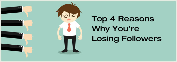 Top 4 Reasons Why You're Losing Followers