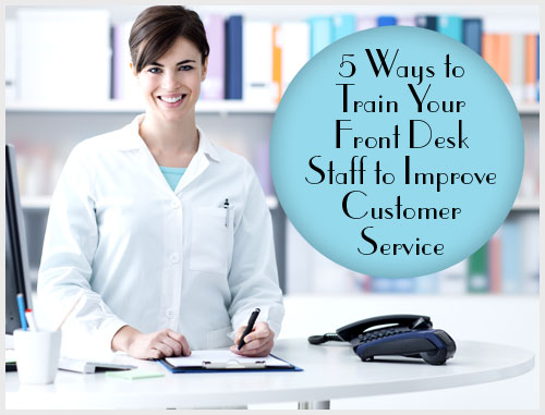 5 Ways to Train Your Front Desk Staff to Improve Customer Service