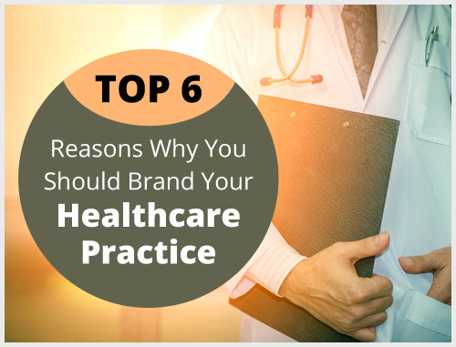 Top 6 Reasons Why You Should Brand Your Healthcare Practice