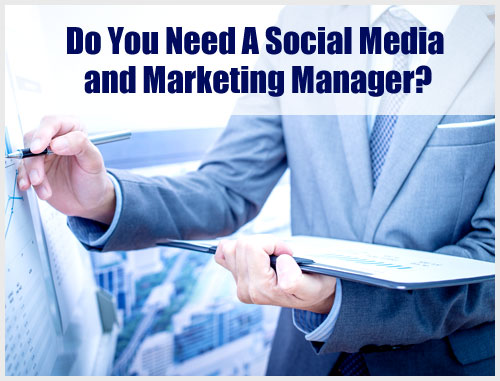 Do You Need A Social Media and Marketing Manager?