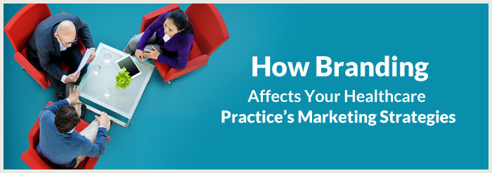 How Branding Affects Your Healthcare Practice's Marketing Strategies