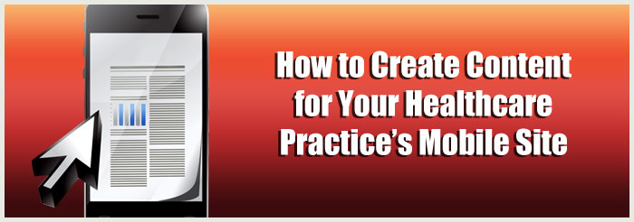 How to Create Content for Your Healthcare Practice's Mobile Site