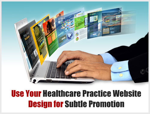 Use Your Healthcare Practice Website Design for Subtle Promotion