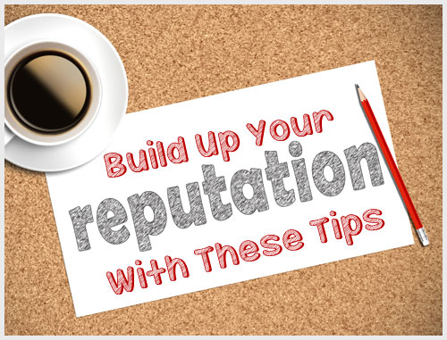 Build Up Your Reputation With These Tips
