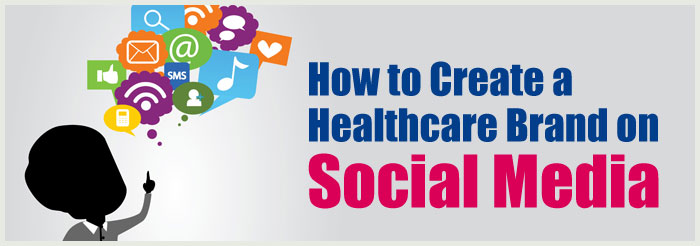How to Create a Healthcare Brand on Social Media