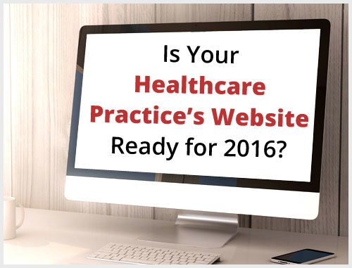 Is Your Healthcare Practice's Website Ready for 2016?