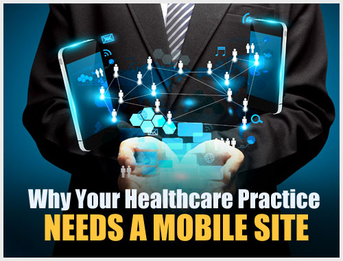 Why Your Healthcare Practice Needs a Mobile Site