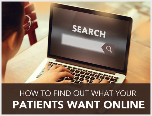 How to Find Out What Your Patients Want Online