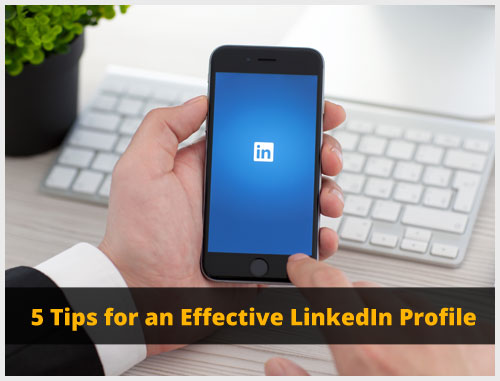 5 Tips for an Effective LinkedIn Profile