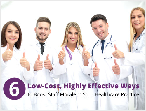 6 Low-Cost, Highly Effective Ways to Boost Staff Morale in Your Healthcare Practice