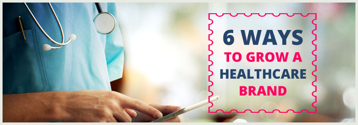 6 Ways to Grow a Healthcare Brand