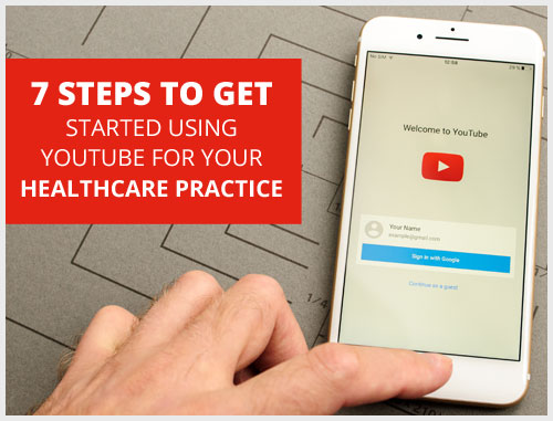 7 steps to get started using YouTube for your healthcare practice