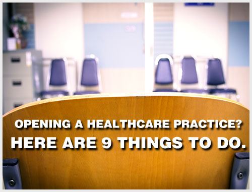 Opening a healthcare practice? Here are 9 things to do.