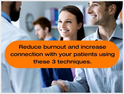 Reduce burnout and increase connection with your patients using these 3 techniques.