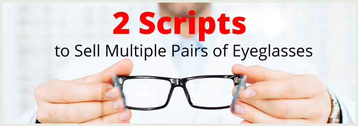 2 Scripts to Sell Multiple Pairs of Eyeglasses