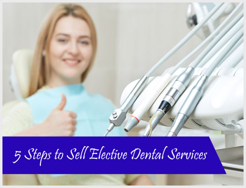 5 Steps to Sell Elective Dental Services