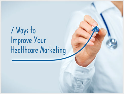 7 Ways to Improve Your Healthcare Marketing