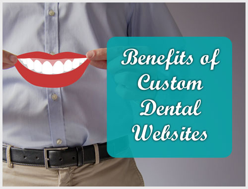 Benefits of Custom Dental Websites