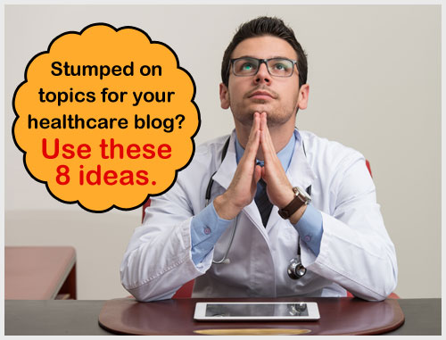 Stumped on topics for your healthcare blog? Use these 8 ideas