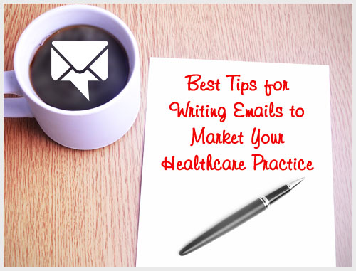 Best Tips for Writing Emails to Market Your Healthcare Practice