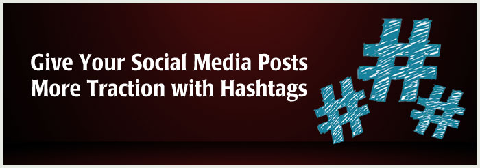 Give Your Social Media Posts More Traction with Hashtags