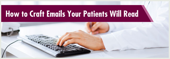 How to Craft Emails Your Patients Will Read