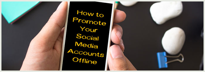 How to Promote Your Social Media Accounts Offline