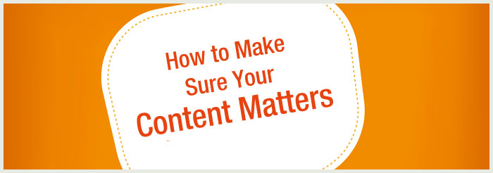 How to Make Sure Your Content Matters