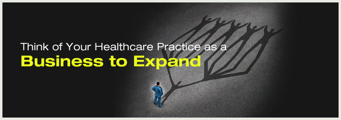 Think of Your Healthcare Practice as a Business to Expand
