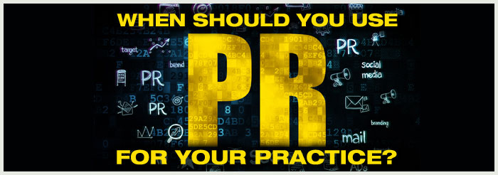 When Should You Use PR For Your Practice?