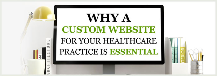 Why a Custom Website for Your Healthcare Practice Is Essential